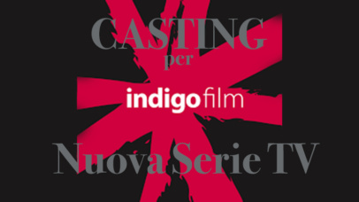 CASTING PER ATTORI (16-21) – Nuova Serie Tv (Produzione INDIGO Film) – SOLO per Alunni SMO